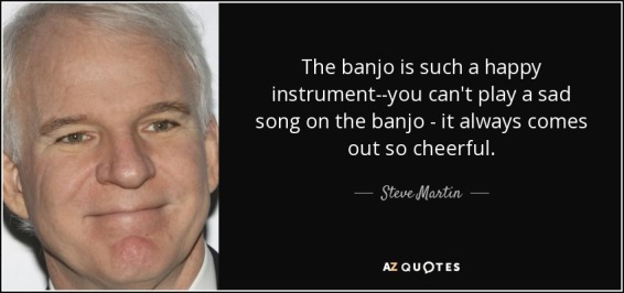 quote-the-banjo-is-such-a-happy-instrument-you-can-t-play-a-sad-song-on-the-banjo-it-always-steve-martin-36-83-94
