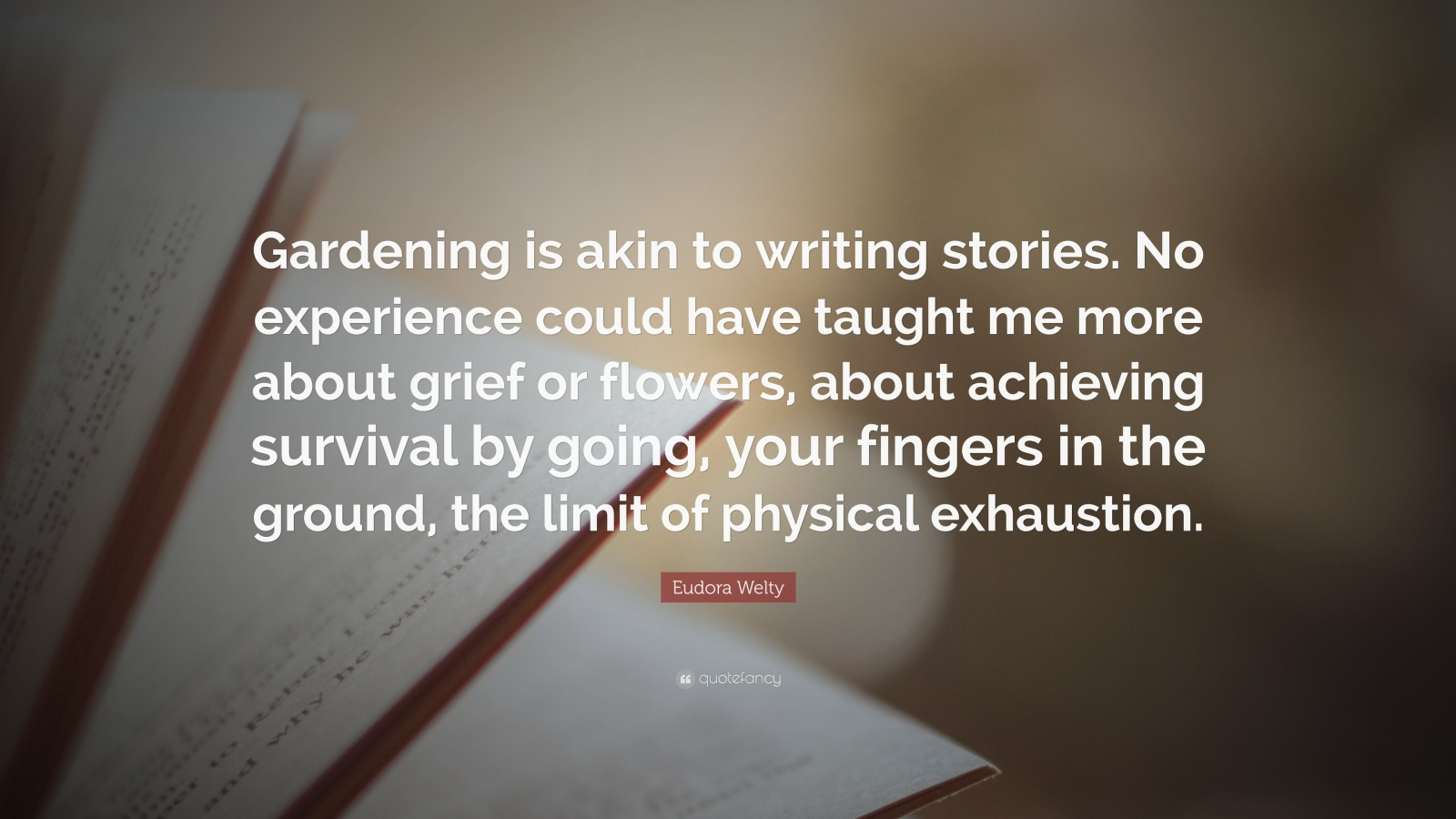 346388-Eudora-Welty-Quote-Gardening-is-akin-to-writing-stories-No