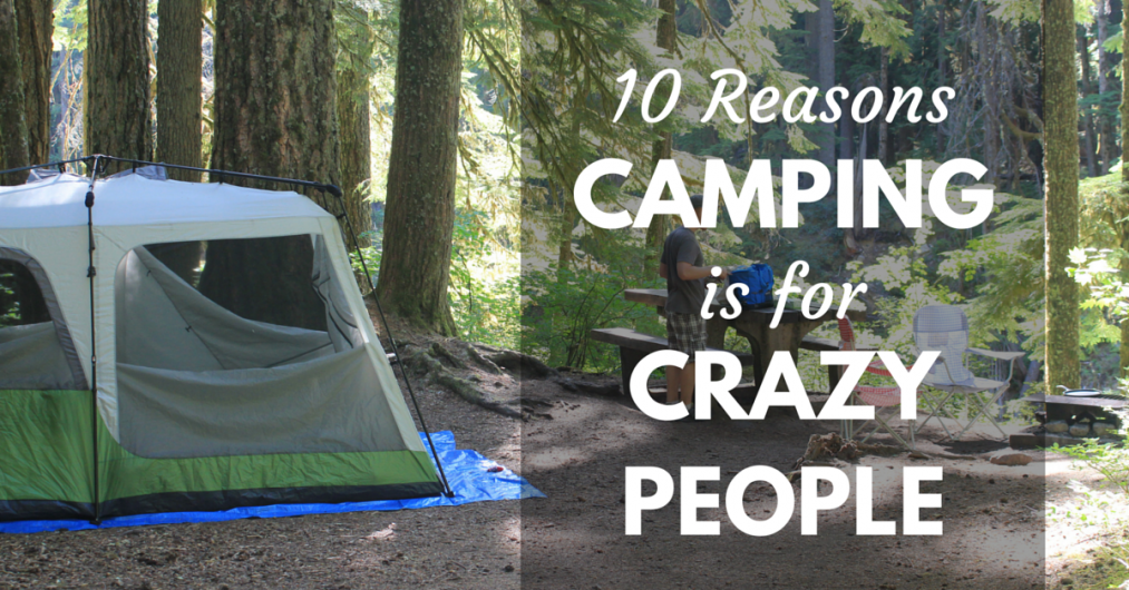 10-ReasonsCAMPINGis-for-CRAZY-PEOPLE-1013x530.png