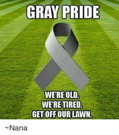 gray-pride-were-old-were-tired-get-off-our-lawn-12803091
